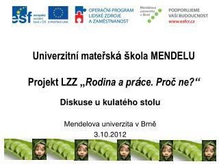 """Univerzitní mateřsk á š kola MENDELU Projekt LZZ  """" Rodina a pr á ce. Proč ne? """""""