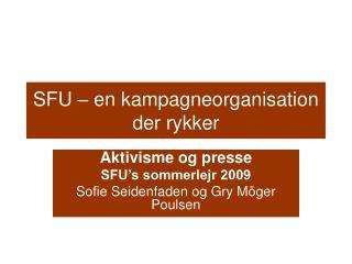 SFU � en kampagneorganisation der rykker