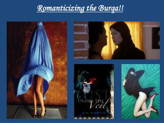 Romanticizing the  Burqa !!