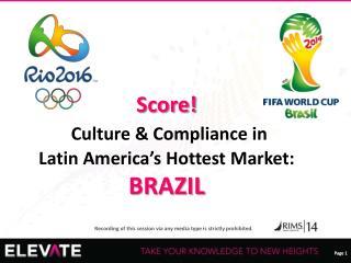 Score! Culture & Compliance in  Latin  America's Hottest  Market:  BRAZIL