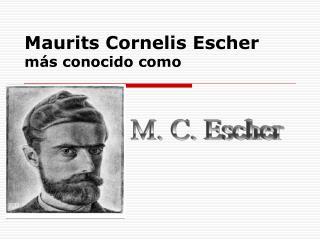 Maurits Cornelis Escher más conocido como