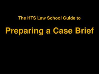 The HTS Law School Guide to  Preparing a Case Brief