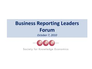 Business Reporting Leaders Forum October 7, 2010