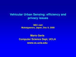 Vehicular Urban Sensing: efficiency and privacy issues NEC visit Mukaigawara, Japan, Dec 9, 2008