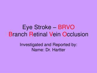 Eye Stroke –  BRVO B ranch  R etinal  V ein  O cclusion