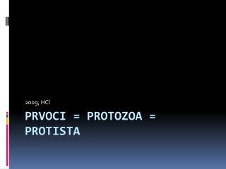Prvoci = Protozoa = Protista