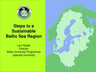 Steps to a  Sustainable  B altic Sea Region Lars Rydén Director
