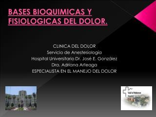 BASES BIOQUIMICAS Y FISIOLOGICAS DEL DOLOR.