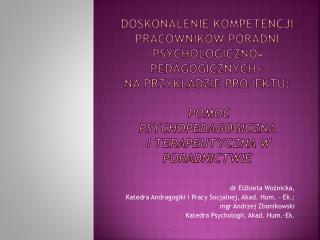 dr Elżbieta Woźnicka,  Katedra Andragogiki i Pracy Socjalnej, Akad. Hum. -  Ek .;