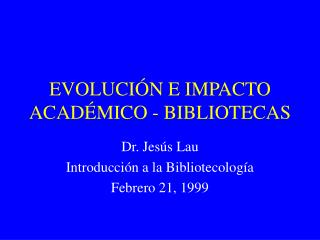 EVOLUCIÓN E IMPACTO ACADÉMICO - BIBLIOTECAS