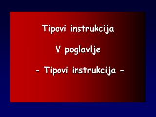 Tipovi instrukcija V poglavlje  - Tipovi instrukcija -