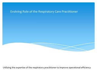 Utilizing the expertise of the  r espiratory practitioner to improve operational efficiency