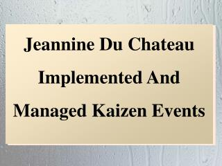 Jeannine Du Chateau Implemented And Managed Kaizen Events