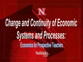 Change and Continuity of Economic  Systems and Processes:  Economics for Prospective Teachers