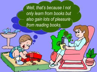 I wonder why you enjoy reading so much?