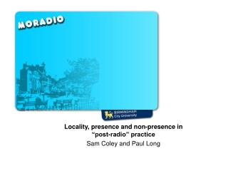 "Where is ""Moradio""? Locality, presence and non-presence in ""post-radio"" practice"