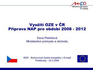 Využití OZE v ČR Příprava NAP pro období 2008 - 2012