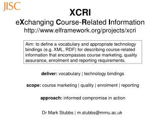 XCRI e X changing  C ourse- R elated  I nformation elframework/projects/xcri