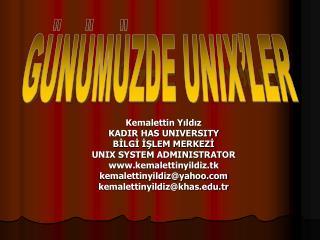 Kemalettin Yıldız KADIR HAS UNIVERSITY BİLGİ İŞLEM MERKEZİ UNIX SYSTEM ADMINISTRATOR