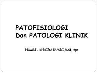 PATOFISIOLOGI Dan PATOLOGI KLINIK NUMLIL KHAIRA  RUSDI,MSi , Apt