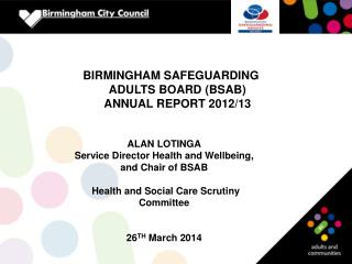 BIRMINGHAM SAFEGUARDING ADULTS BOARD (BSAB) ANNUAL REPORT 2012/13