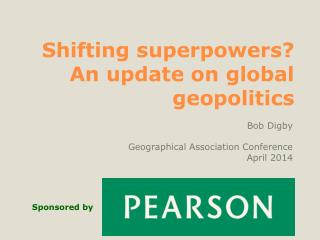 Shifting  superpowers? An update on global  geopolitics