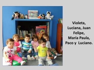 Violeta, Luciana, Juan Felipe,  María Paula,  Paco y  Luciano.