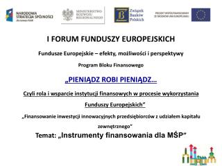 I FORUM FUNDUSZY EUROPEJSKICH Fundusze Europejskie � efekty, mo?liwo?ci i perspektywy
