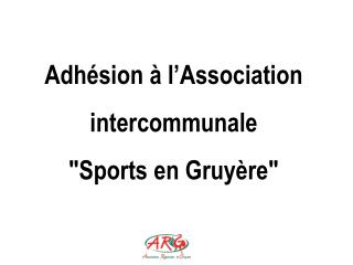 "Adhésion  à l'Association intercommunale ""Sports en Gruyère"""