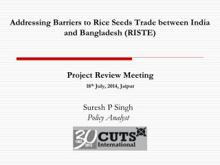 Addressing Barriers to Rice Seeds Trade between India and Bangladesh (RISTE)