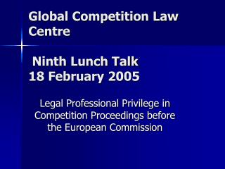 Global Competition Law Centre   Ninth Lunch Talk 18 February 2005