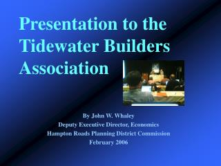 Presentation to the Tidewater Builders Association