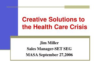 Creative Solutions to the Health Care Crisis