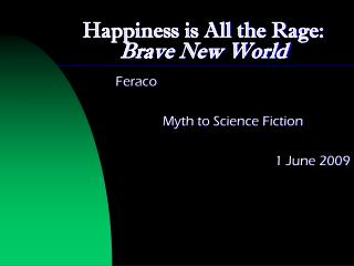 Happiness is All the Rage:  Brave New World