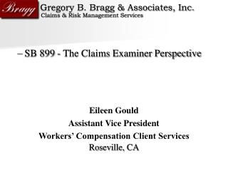 SB 899 - The Claims Examiner Perspective Eileen Gould Assistant Vice President