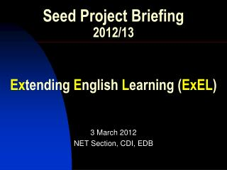Seed Project Briefing 2012/13 Ex tending  E nglish  L earning ( ExEL )