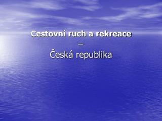 Cestovní ruch a rekreace – Česká republika