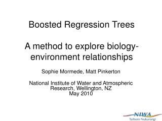 Boosted Regression Trees A method to explore biology-environment relationships