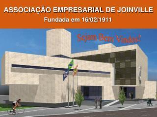 ASSOCIAÇÃO EMPRESARIAL  DE JOINVILLE Fundada em 16/02/1911