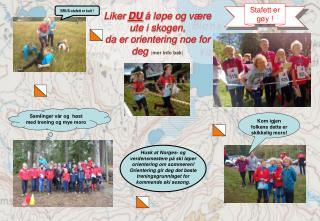 Liker  DU  å løpe og være ute i skogen,   da er orientering noe for deg  ( mer  info bak )
