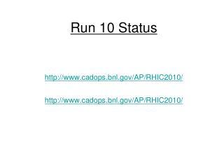 Run 10 Status