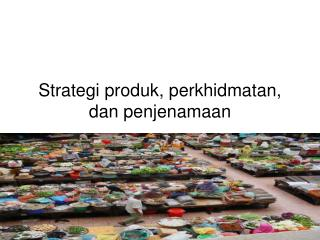 Strategi produk, perkhidmatan, dan penjenamaan