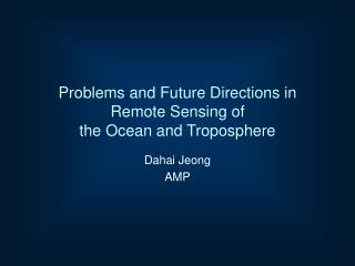 Problems and Future Directions in  Remote Sensing of  the Ocean and Troposphere