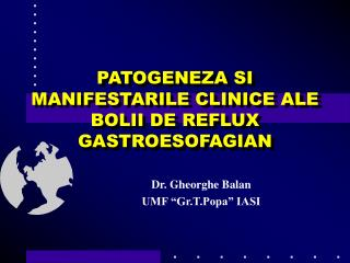 PATOGENEZA SI MANIFESTARILE CLINICE ALE BOLII DE REFLUX GASTROESOFAGIAN