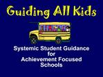Guiding All Kids      Systemic Student Guidance for Achievement Focused Schools
