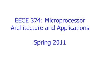 EECE 374: Microprocessor Architecture and Applications Spring 2011