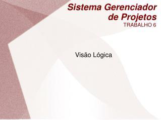 Sistema Gerenciador de Projetos TRABALHO 6