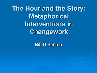 The Hour and the Story: Metaphorical Interventions in Changework