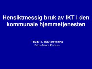 Hensiktmessig bruk av IKT i den kommunale hjemmetjenesten