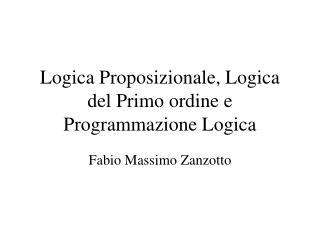 Logica Proposizionale, Logica del Primo ordine e Programmazione Logica